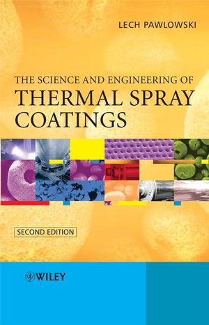 The Science and Engineering of Thermal Spray Coatings, 2nd Edition