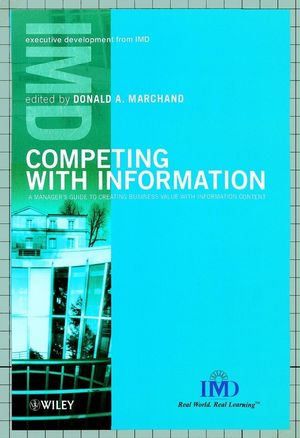 Competing with Information: A Manager's Guide to Creating Business Value with Information Content