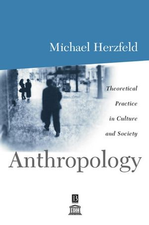 Anthropology: Theoretical Practice in Culture and Society (0631206590) cover image