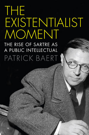 The Existentialist Moment: The Rise of Sartre as a Public Intellectual (0745685390) cover image