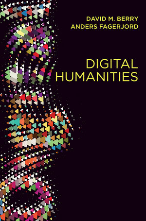 Digital Humanities: Knowledge and Critique in a Digital Age (0745697690) cover image