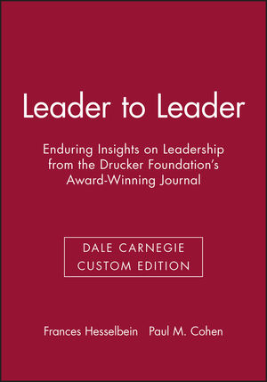 Leader to Leader: Enduring Insights on Leadership from the Drucker Foundation's Award-Winning Journal (Dale Carnegie Custom Edition)