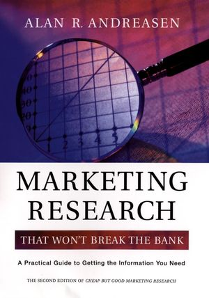 Marketing Research That Won't Break the Bank: A Practical Guide to Getting the Information You Need, 2nd Edition