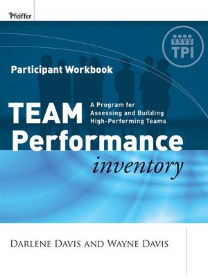 Team Performance Inventory: A Guide for Assessing and Building High-Performing Teams, Participant Workbook