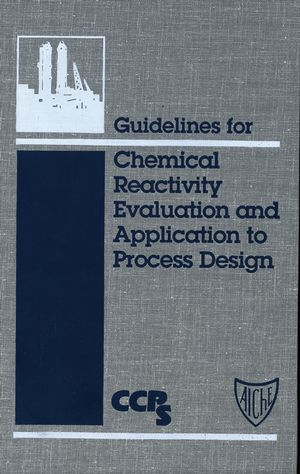 Guidelines for Chemical Reactivity Evaluation and Application to Process Design (0816904790) cover image