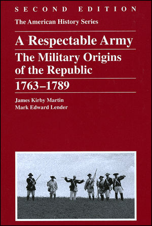 A Respectable Army: The Military Origins of the Republic, 1763 - 1789, 2nd Edition
