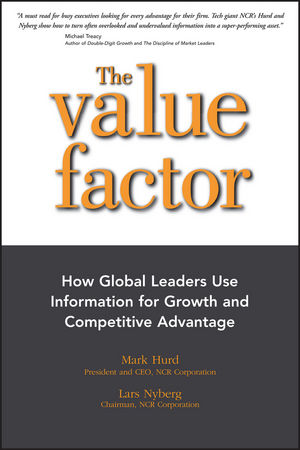 The Value Factor: How Global Leaders Use Information for Growth and Competitive Advantage