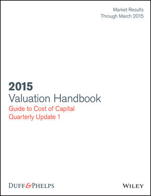 Valuation Handbook: Guide to Cost of Capital 2015 Quarterly Update 1 (Market Results Through March 31, 2015)