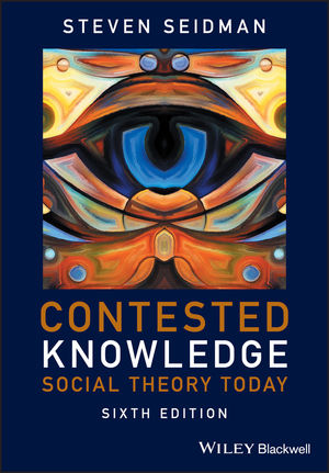 Contested Knowledge: Social Theory Today, 6th Edition (1119167590) cover image