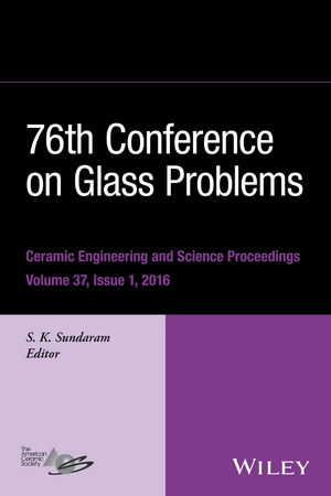 76th Conference on Glass Problems, Version A: A Collection of Papers Presented at the 76th Conference on Glass Problems, Greater Columbus Convention Center, Columbus, Ohio, November 2-5, 2015, Volume 37, Issue 1