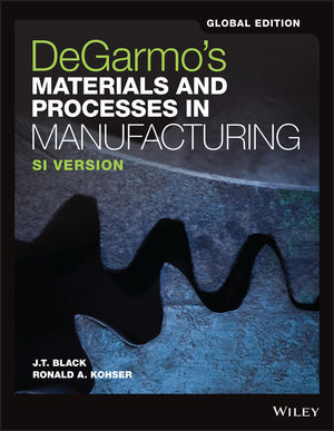 DeGarmo`s Materials and Processes in Manufacturing, Global Edition