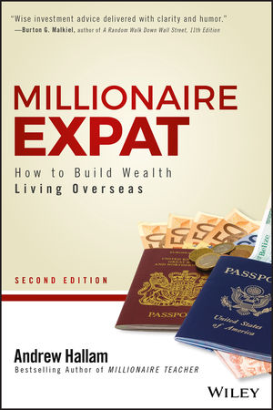 Millionaire Expat: How To Build Wealth Living Overseas, 2nd Edition