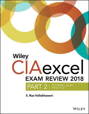 Wiley CIAexcel Exam Review 2018, Part 2: Internal Audit Practice (Wiley CIA Exam Review Series)