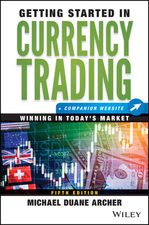 Getting Started In Currency Trading Winning Today S Market Companion Website 5th Edition