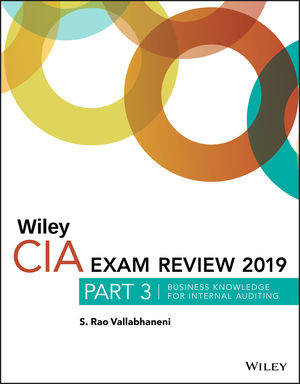Wiley CIA Exam Review 2019, Part 3: Business Knowledge for Internal AuditingElements (Wiley CIA Exam Review Series)