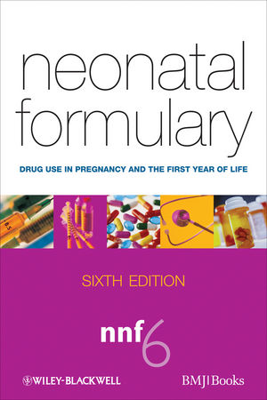 Neonatal Formulary: Drug Use in Pregnancy and the First Year of Life, 6th Edition