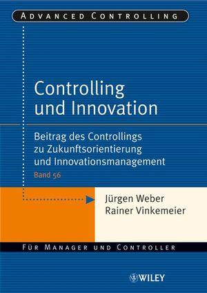 Controlling und Innovation: Beitrag des Controllings zu Zukunftsorientierung und Innovationsmanagement