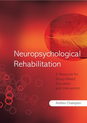 Neuropsychological Rehabilitation: A Resource for Group-Based Education and Intervention (0470026391) cover image