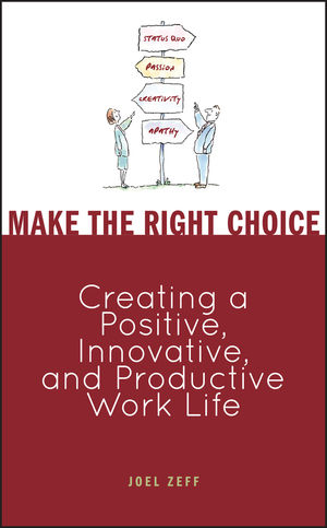 Make the Right Choice: Creating a Positive, Innovative and Productive Work Life