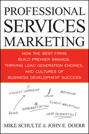 Professional Services Marketing: How the Best Firms Build Premier Brands, Thriving Lead Generation Engines, and Cultures of Business Development Success (0470438991) cover image