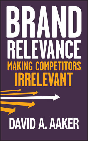 Brand Relevance: Making Competitors Irrelevant (0470922591) cover image