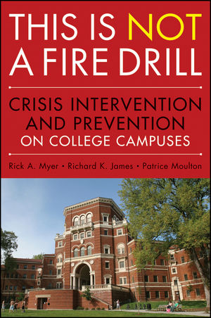 This is Not a Firedrill: Crisis Intervention and Prevention on College Campuses (0470926791) cover image
