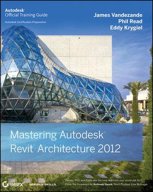sybex mastering autodesk revit architecture 2012 james vandezande rh wiley com Revit Architecture Tutorials Revit Architecture 2013 Tutorials