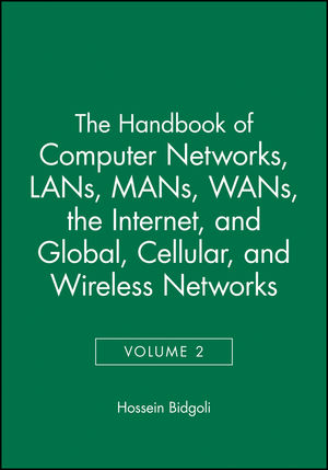 The Handbook of Computer Networks, Volume 2, LANs, MANs, WANs, the Internet, and Global, Cellular, and Wireless Networks