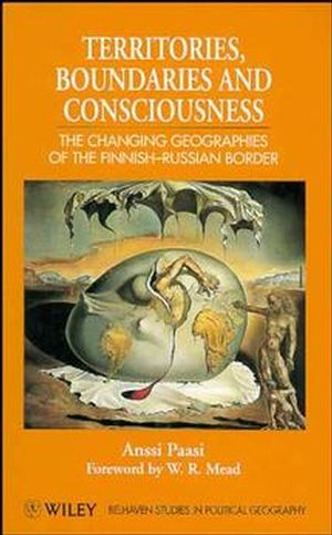 Territories, Boundaries and Consciousness: The Changing Geographies of the Finnish-Russian Border (0471961191) cover image