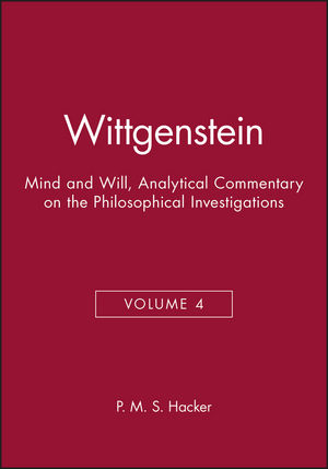 Wittgenstein: Mind and Will, Volume 4 of an Analytical Commentary on the Philosophical Investigations, Volume 4
