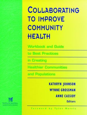 Collaborating to Improve Community Health: Workbook and Guide to Best Practices in Creating Healthier Communities and Populations (0787910791) cover image