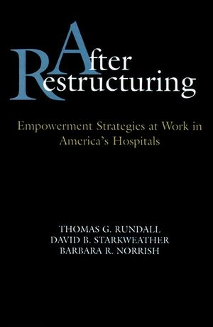 After Restructuring: Empowerment Strategies at Work in America's Hospitals