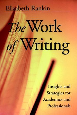 The Work of Writing: Insights and Strategies for Academics and Professionals  (0787956791) cover image
