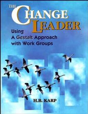 The Change Leader: Using a Gestalt Approach with Work Groups