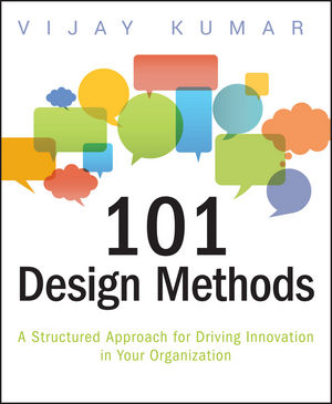101 Design Methods: A Structured Approach for Driving Innovation in Your Organization (1118392191) cover image