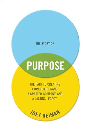 The Story of Purpose: The Path to Creating a Brighter Brand, a Greater Company, and a Lasting Legacy (1118443691) cover image