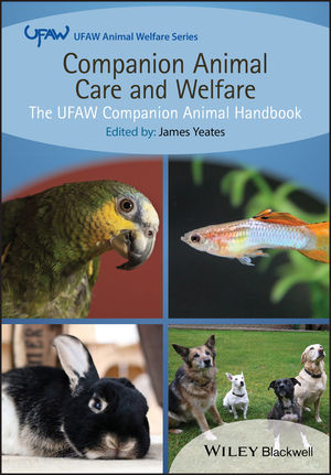 Companion Animal Care and Welfare: The UFAW Companion Animal Handbook