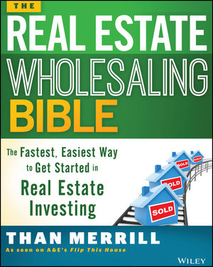 The Real Estate Wholesaling Bible: The Fastest, Easiest Way to Get Started in Real Estate Investing (1118900391) cover image