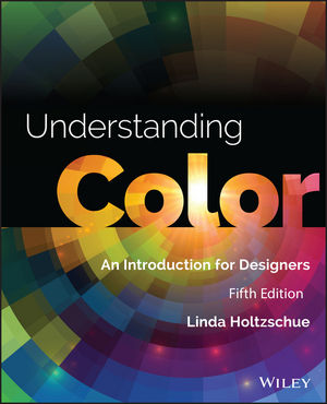 Understanding Color: An Introduction for Designers, 5th Edition (1118920791) cover image
