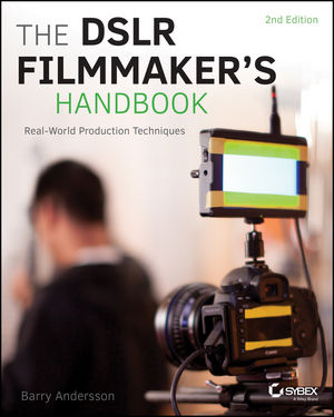 The DSLR Filmmaker's Handbook: Real-World Production Techniques, 2nd Edition