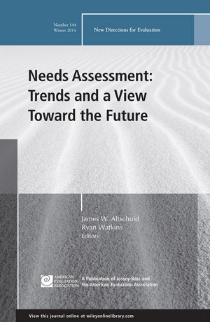 Needs Assessment: Trends and a View Toward the Future: New Directions for Evaluation, Number 144
