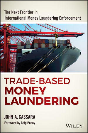 Trade-Based Money Laundering: The Next Frontier in International Money Laundering Enforcement (1119125391) cover image