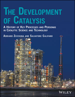 The Development of Catalysis: A History of Key Processes and Personas in Catalytic Science and Technology (1119181291) cover image