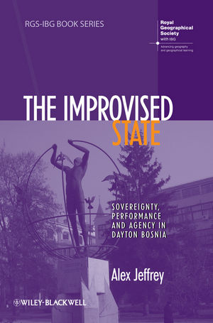 The Improvised State: Sovereignty, Performance and Agency in Dayton Bosnia (1444336991) cover image