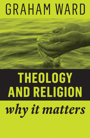 <span class='search-highlight'>Theology</span> and <span class='search-highlight'>Religion</span>: Why It Matters