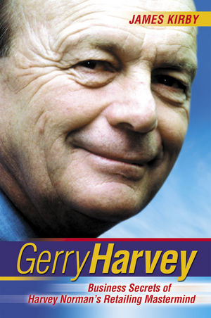 Gerry Harvey: Business Secrets of Harvey Norman's Retailing Mastermind