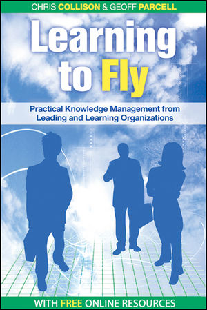 Learning to Fly: Practical Knowledge Management from Leading and Learning Organizations, with free online content, 2nd Edition