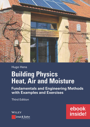 Building Physics: Heat, Air and Moisture: Fundamentals and Engineering Methods with Examples and Exercises, 3rd Edition