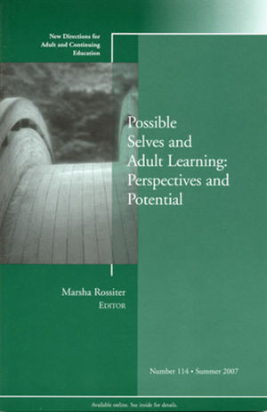 Possible Selves and Adult Learning: Perspectives and Potential: New Directions for Adult and Continuing Education, Number 114 (0470183292) cover image