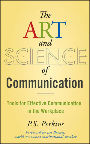The Art and Science of Communication: Tools for Effective Communication in the Workplace (0470247592) cover image